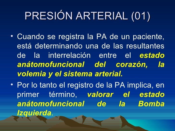 PRESIÓN ARTERIAL (01) <ul><li>Cuando se registra la PA de un paciente, está determinando una de las resultantes de la inte...