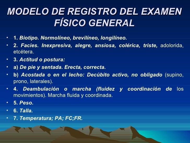 MODELO DE REGISTRO DEL EXAMEN FÍSICO GENERAL <ul><li>1.  Biotipo. Normolíneo, brevilíneo, longilíneo. </li></ul><ul><li>2....