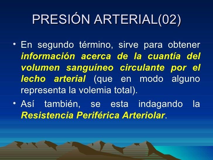 PRESIÓN ARTERIAL(02) <ul><li>En segundo término, sirve para obtener  información acerca de la cuantía del volumen sanguíne...