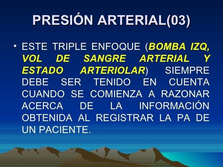 PRESIÓN ARTERIAL(03) <ul><li>ESTE TRIPLE ENFOQUE ( BOMBA IZQ, VOL DE SANGRE ARTERIAL Y ESTADO ARTERIOLAR ) SIEMPRE DEBE SE...