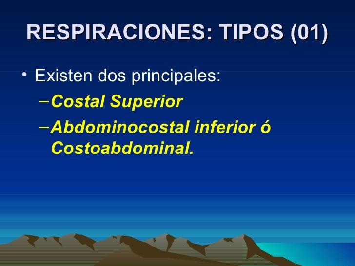 RESPIRACIONES: TIPOS (01) <ul><li>Existen dos principales: </li></ul><ul><ul><li>Costal Superior </li></ul></ul><ul><ul><l...
