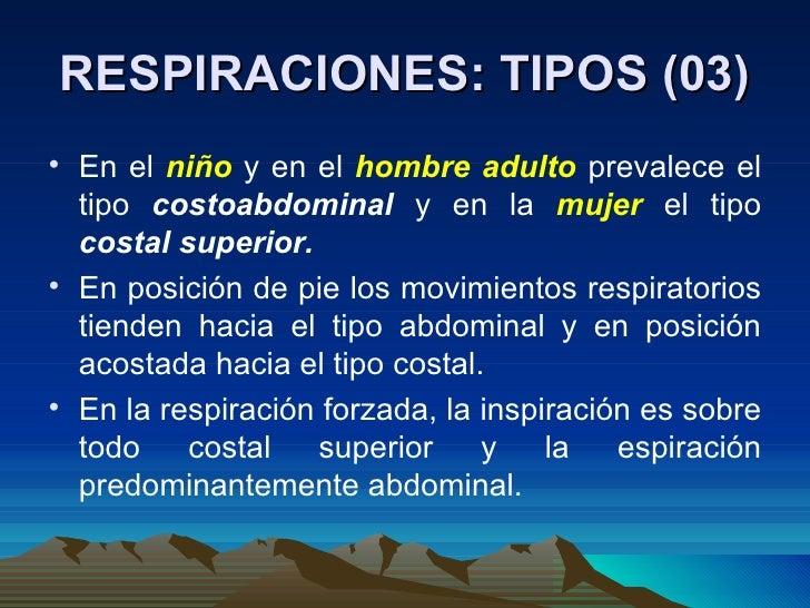 RESPIRACIONES: TIPOS (03) <ul><li>En el  niño   y en el  hombre   adulto   prevalece el tipo  costoabdominal  y en la  muj...