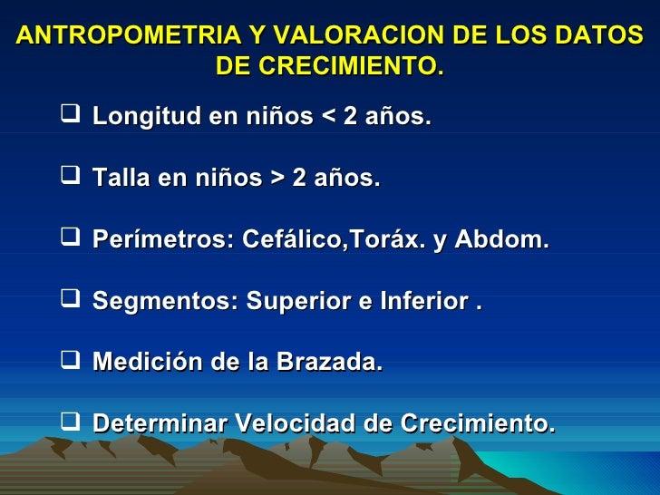 ANTROPOMETRIA Y VALORACION DE LOS DATOS DE CRECIMIENTO. <ul><li>Longitud en niños < 2 años. </li></ul><ul><li>Talla en niñ...