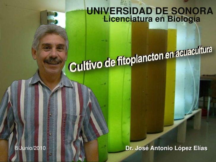 UNIVERSIDAD DE SONORA                  Licenciatura en Biología     8/Junio/2010          Dr. José Antonio López Elías