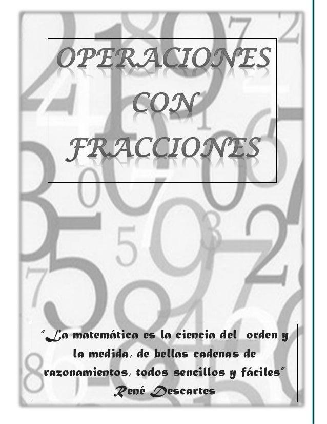 """""""La matemática es la ciencia del orden y la medida, de bellas cadenas de razonamientos, todos sencillos y fáciles"""" René De..."""