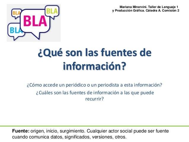 ¿Qué son las fuentes de información? ¿Cómo accede un periódico o un periodista a esta información? ¿Cuáles son las fuentes...