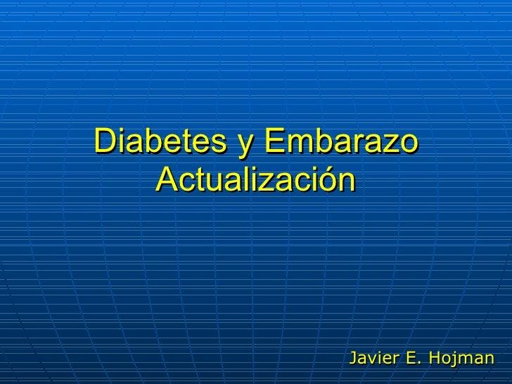 Diabetes y Embarazo Actualización Javier E. Hojman