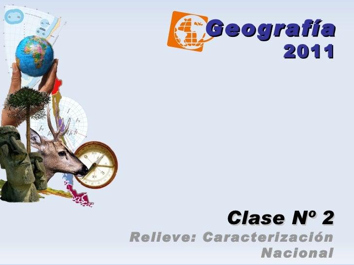 Geografía 2011 Clase Nº 2 Relieve: Caracterización Nacional