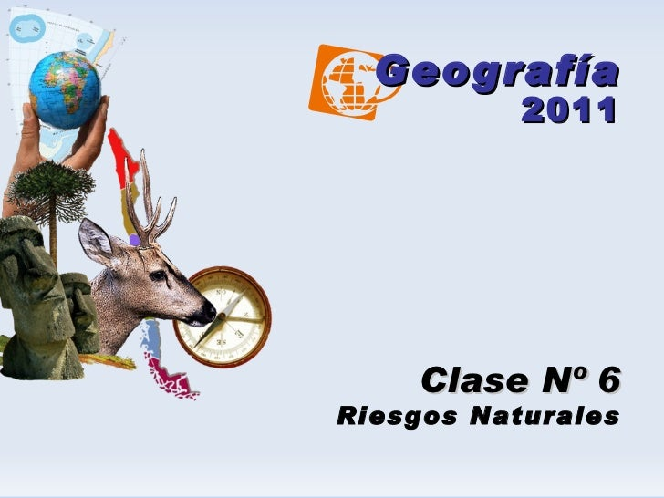 Geografía 2011 Clase Nº 6 Riesgos Naturales