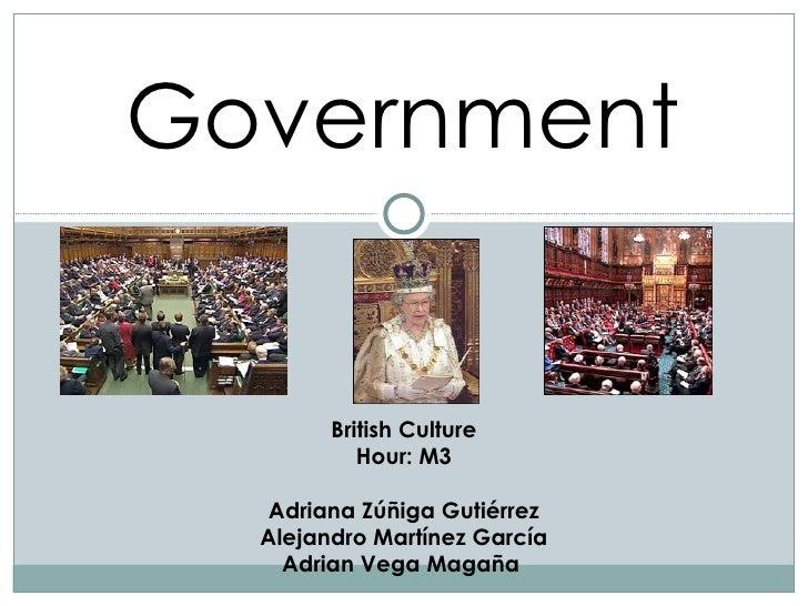 Government        British Culture           Hour: M3  Adriana Zúñiga Gutiérrez  Alejandro Martínez García    Adrian Vega M...