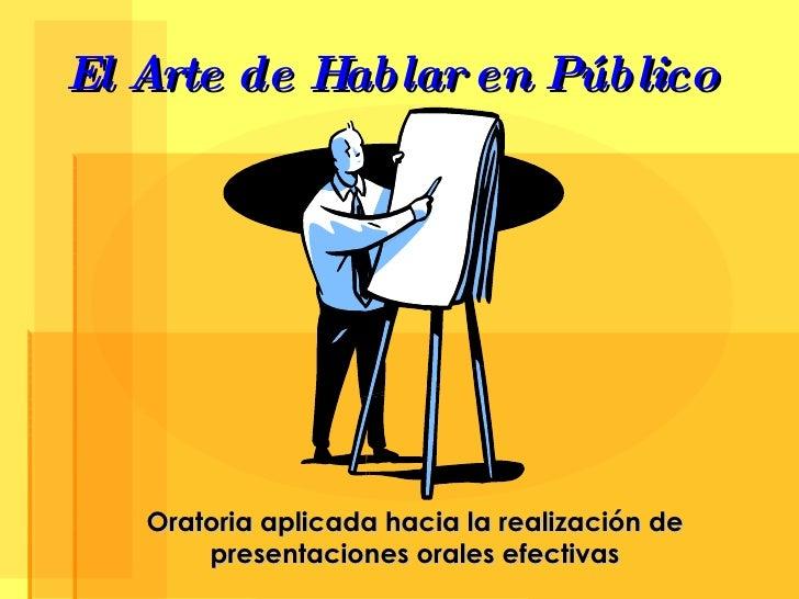 El Arte de Hablar en Público Oratoria aplicada hacia la realización de presentaciones orales efectivas