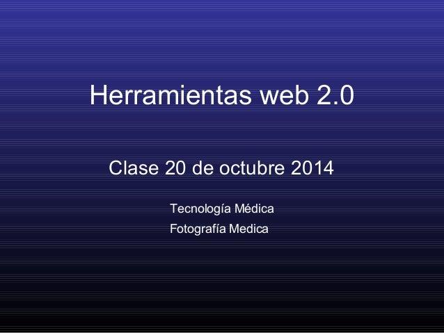 Herramientas web 2.0  Clase 20 de octubre 2014  Tecnología Médica  Fotografía Medica