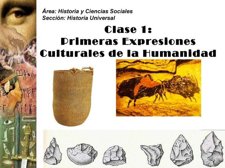 Área: Historia y Ciencias SocialesSección: Historia Universal          Clase 1:   Primeras ExpresionesCulturales de la Hum...