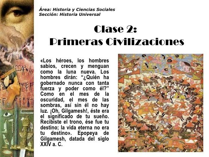 Área: Historia y Ciencias SocialesSección: Historia Universal          Clase 2:    Primeras Civilizaciones«Los héroes, los...