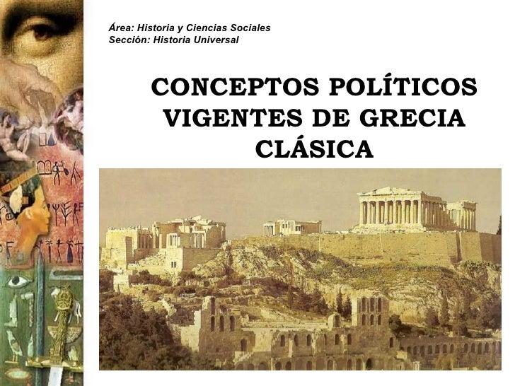 Área: Historia y Ciencias SocialesSección: Historia Universal        CONCEPTOS POLÍTICOS         VIGENTES DE GRECIA       ...