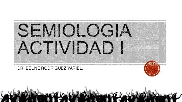 DR. BEUNE RODRIGUEZ YARIEL.