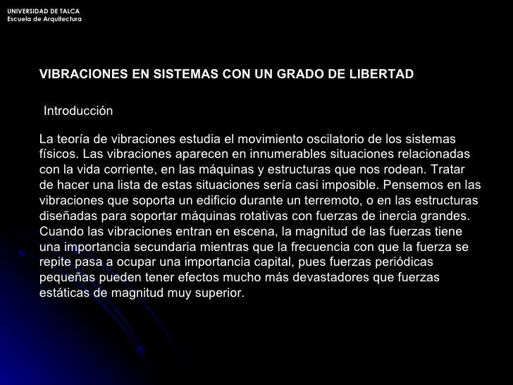 VIBRACIONES EN SISTEMAS CON UN GRADO DE LIBERTAD Introducción La teoría de vibraciones estudia el movimiento oscilatorio d...