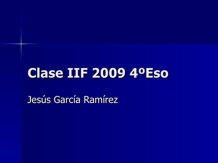 Clase IIF 2009 4ºEso Jesús García Ramírez