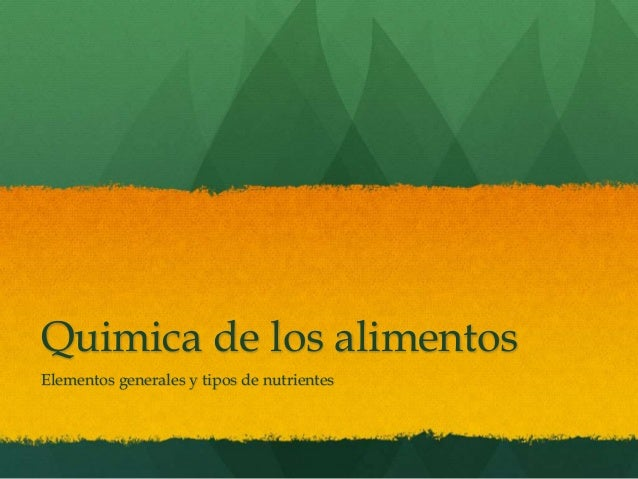 Quimica de los alimentos Elementos generales y tipos de nutrientes