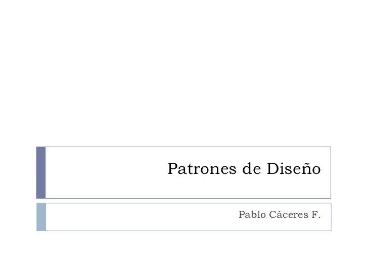 Patrones de Diseño        Pablo Cáceres F.