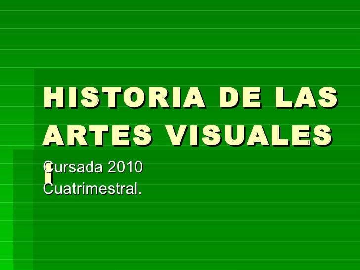HISTORIA DE LAS ARTES VISUALES I Cursada 2010 Cuatrimestral.