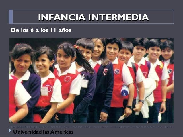 INFANCIA INTERMEDIAINFANCIA INTERMEDIA De los 6 a los 11 años Universidad las Américas