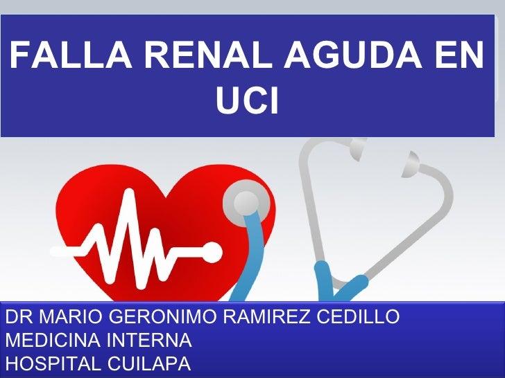 FALLA RENAL AGUDA EN         UCIDR MARIO GERONIMO RAMIREZ CEDILLOMEDICINA INTERNAHOSPITAL CUILAPA