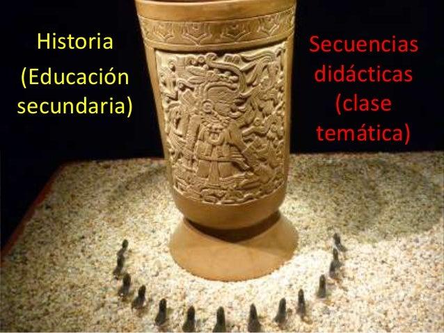 Historia (Educación secundaria)  Secuencias didácticas (clase temática)  1