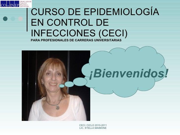 CURSO DE EPIDEMIOLOGÍA EN CONTROL DE INFECCIONES (CECI)  PARA PROFESIONALES DE CARRERAS UNIVERSITARIAS ¡Bienvenidos!