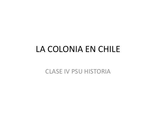 LA COLONIA EN CHILECLASE IV PSU HISTORIA