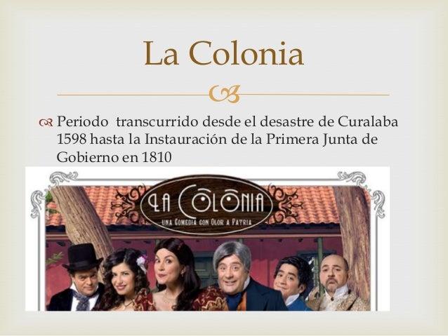  Periodo transcurrido desde el desastre de Curalaba1598 hasta la Instauración de la Primera Junta deGobierno en 1810La C...