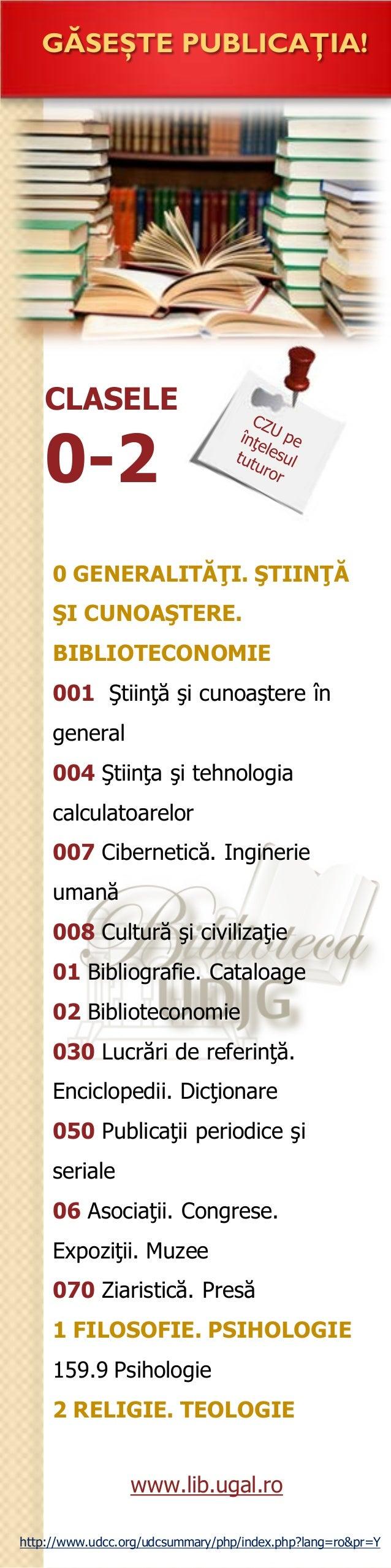 0 GENERALITĂŢI. ŞTIINŢĂ ŞI CUNOAŞTERE. BIBLIOTECONOMIE 001 Ştiinţă şi cunoaştere în general 004 Ştiinţa şi tehnologia calc...