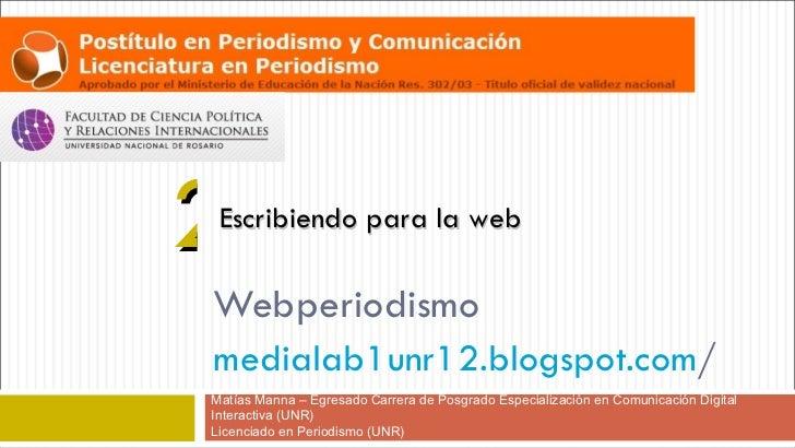 2Escribiendo para la webWebperiodismomedialab1unr12.blogspot.com/Matías Manna – Egresado Carrera de Posgrado Especializaci...
