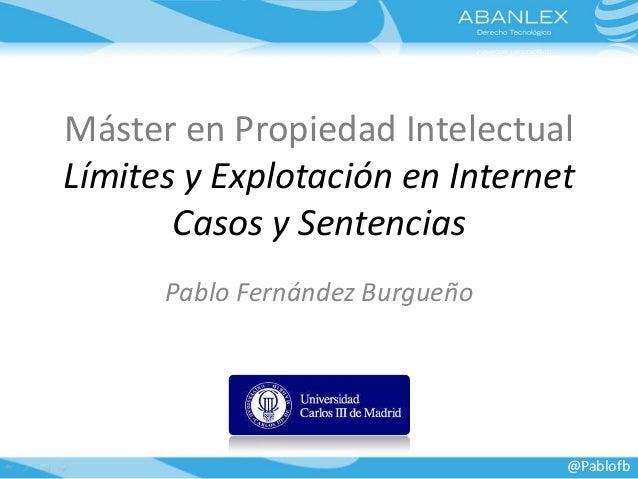 Máster en Propiedad Intelectual  Límites y Explotación en Internet  Casos y Sentencias  Pablo Fernández Burgueño  @Pablofb