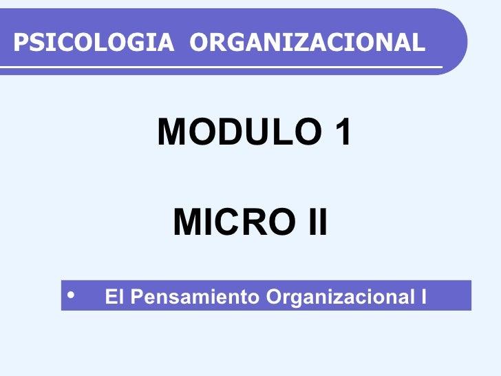 PSICOLOGIA  ORGANIZACIONAL <ul><li>El Pensamiento Organizacional I </li></ul>MODULO 1 MICRO II