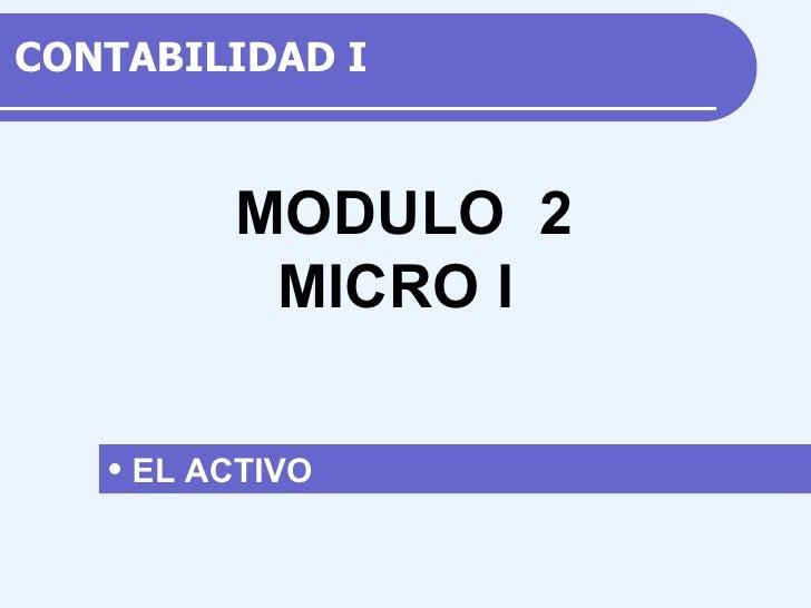 CONTABILIDAD  I <ul><li>E L ACTIVO  </li></ul>M ODULO  2 MICRO I
