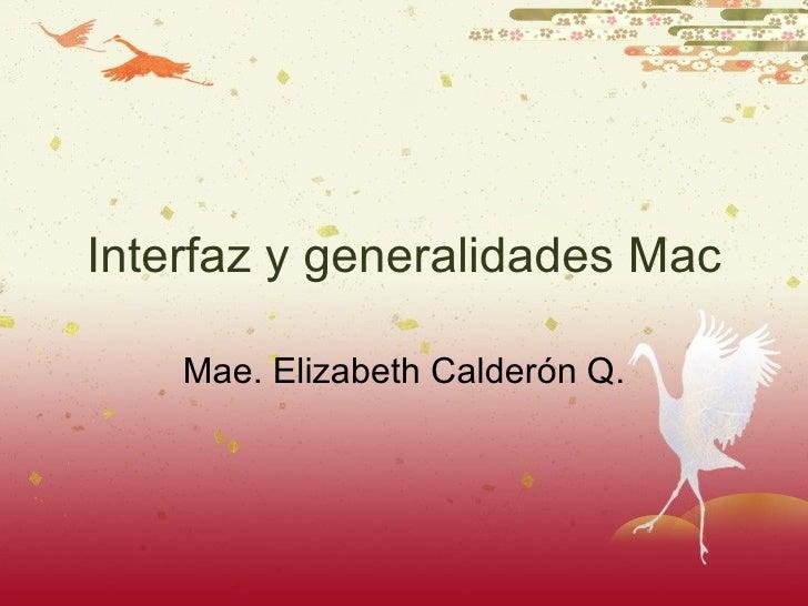 Interfaz y generalidades Mac Mae. Elizabeth Calder ón Q.