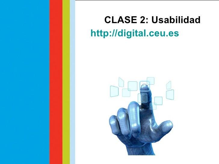 CLASE 2: Usabilidad http://digital.ceu.es Vicente Ros Comunicación Digital CEU