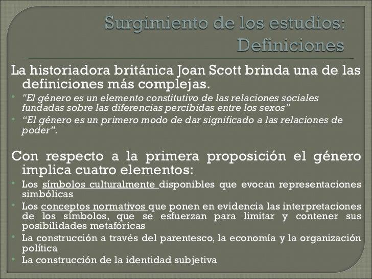 """La historiadora británica Joan Scott brinda una de las definiciones más complejas.   """"El género es un elemento constituti..."""