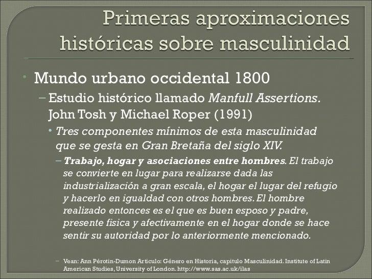 •   Mundo urbano occidental 1800    – Estudio histórico llamado Manfull Assertions.     John Tosh y Michael Roper (1991)  ...