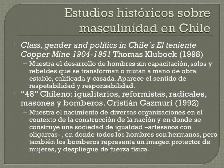 •   Class, gender and politics in Chile´s El teniente    Copper Mine 1904-1951 Thomas Klubock (1998)    – Muestra el desar...