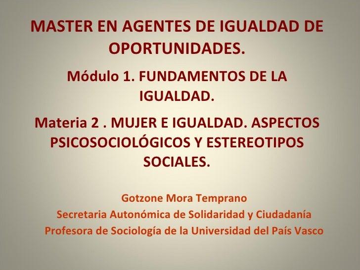 MASTER EN AGENTES DE IGUALDAD DE OPORTUNIDADES. Módulo 1. FUNDAMENTOS DE LA IGUALDAD. Materia 2 . MUJER E IGUALDAD. ASPECT...