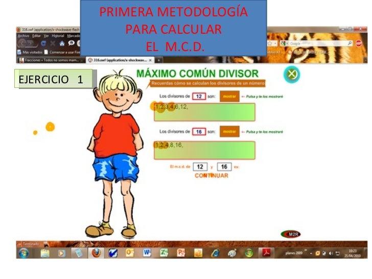 PRIMERA METODOLOGÍA PARA CALCULAR EL  M.C.D. EJERCICIO  1