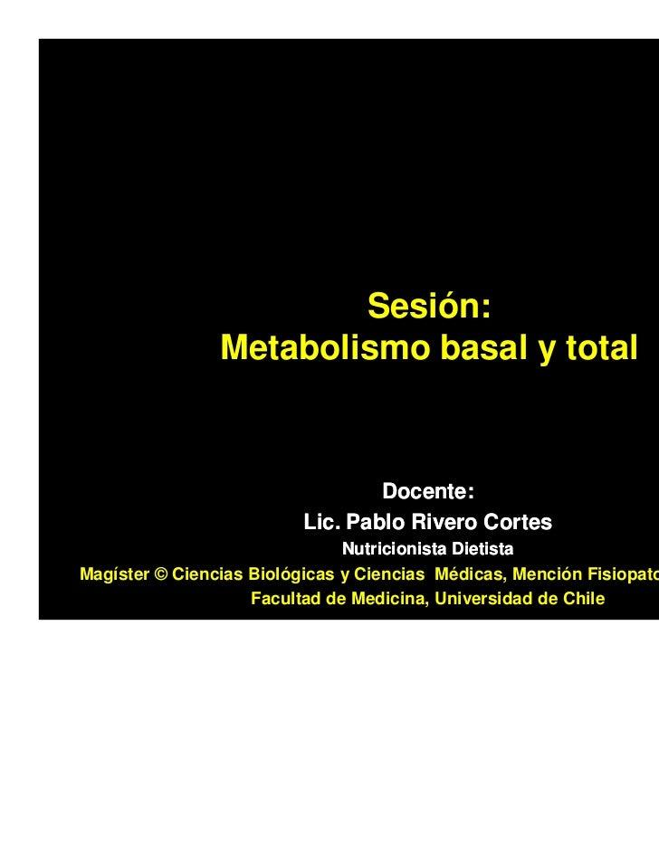 Sesión:                Metabolismo basal y total                                 Docente:                         Lic. Pab...