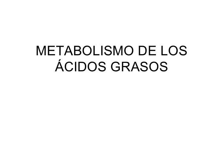 METABOLISMO DE LOS  ÁCIDOS GRASOS