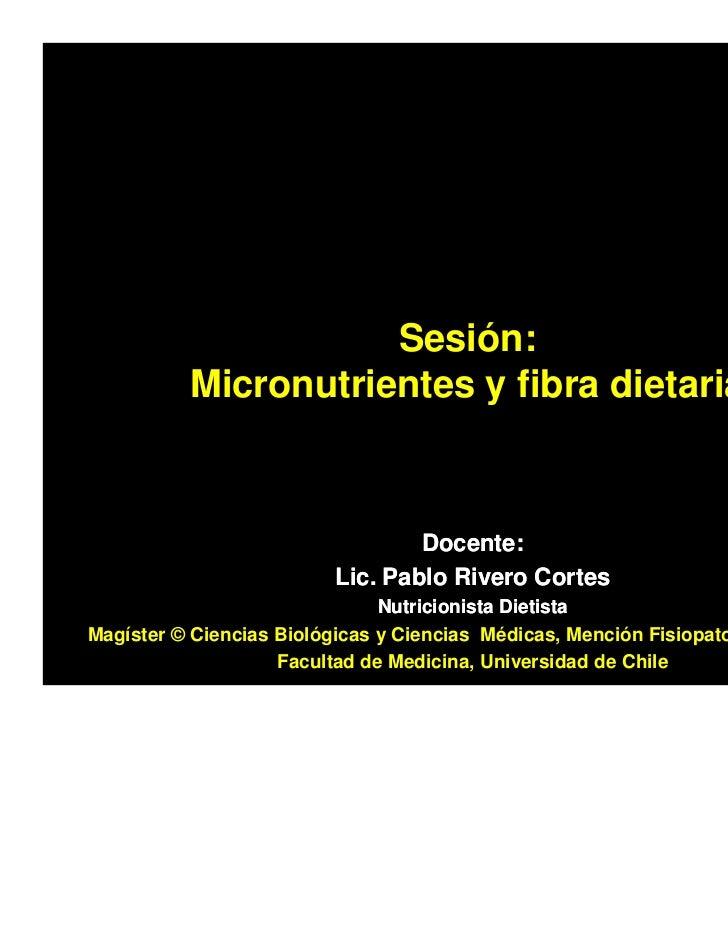 Sesión:          Micronutrientes y fibra dietaria                                 Docente:                         Lic. Pa...