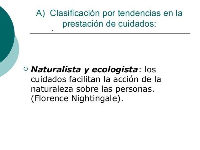 A) Clasificación por tendencias en la           prestación de cuidados:         .   Naturalista y ecologista: los    cuid...