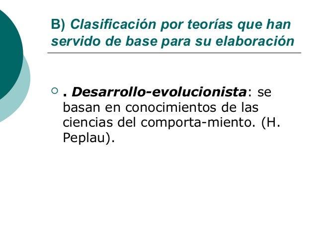 B) Clasificación por teorías que hanservido de base para su elaboración   . Desarrollo-evolucionista: se    basan en cono...