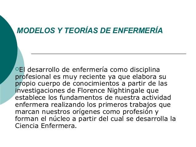MODELOS Y TEORÍAS DE ENFERMERÍAEl desarrollo de enfermería como disciplinaprofesional es muy reciente ya que elabora supr...
