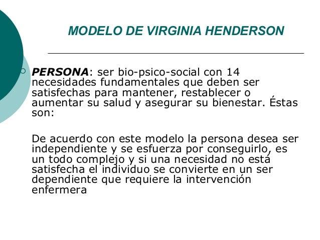 MODELO DE VIRGINIA HENDERSON   PERSONA: ser bio-psico-social con 14    necesidades fundamentales que deben ser    satisfe...